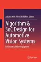 - Algorithm & SoC Design for Automotive Vision Systems: For Smart Safe Driving System - 9789401790741 - V9789401790741