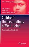 Fattore, Tobia, Mason, Jan, Watson, Elizabeth - Children's Understandings of Well-being: Towards a Child Standpoint (Children's Well-Being: Indicators and Research) - 9789402408270 - V9789402408270