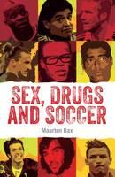 Bax, Maarten - Sex, Drugs and Soccer 2017 - 9789402603002 - V9789402603002