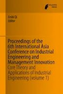 - Proceedings of the 6th International Asia Conference on Industrial Engineering and Management Innovation: Core Theory and Applications of Industrial Engineering (volume 1) - 9789462391475 - V9789462391475