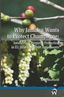 Moerland, Anke - Why Jamaica Wants to Protect Champagne - 9789462400405 - V9789462400405