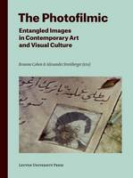Brianne Cohen - The Photofilmic: Entangled Images in Contemporary Art and Visual Culture (Lieven Gevaert Series) - 9789462700420 - V9789462700420