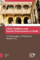 Naeem, Anila - Urban Traditions and Historic Environments in Sindh: A Fading Legacy of Shikarpoor, Historic City (Asian Cities) - 9789462981591 - V9789462981591