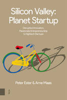 Maas, Arne, Ester, Peter - Silicon Valley, Planet Startup: Disruptive Innovation, Passionate Entrepreneurship and Hightech Startups - 9789462982802 - V9789462982802