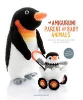Amigurumipatterns.net - Amigurumi Parent and Baby Animals - 9789491643088 - V9789491643088