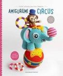 Joke Vermeiren - Amigurumi Circus: Crochet seriously cute circus characters - 9789491643118 - V9789491643118