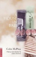 McPhee, Colin, Murdoch, James - A House in Bali - 9789625936291 - V9789625936291