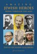 David Richard Goldberg - Amazing Jewish Heroes Down Through the Ages - 9789652298812 - V9789652298812