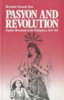 Ileto, Reynaldo Clemena, Yoshino, Kosaku - Pasyon and Revolution: Popular Movements in the Philippines, 1840-1910 - 9789715502320 - V9789715502320
