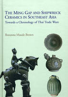 Brown, Roxanna Maude - The Ming Gap and Shipwreck Ceramics in Southeast Asia - 9789749863770 - V9789749863770