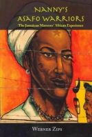 Werner Zips - Nanny's Asafo Warriors: The Jamaican Maroons' African Experience - 9789766375171 - V9789766375171