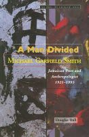 Hall, Douglas - A Man Divided: Michael Garfield Smith, Jamaican Poet And Anthropologist 1921-1993 (Press Uwi Biography Series) - 9789766400347 - 9789766400347