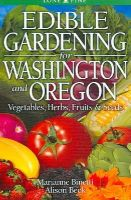 Binetti, Marianne, Beck, Alison - Edible Gardening for Washington and Oregon: Vegetables, Herbs, Fruits & Seeds - 9789766500481 - V9789766500481