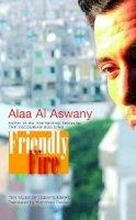 Alaa Al Aswany - Friendly Fire: Ten Tales of Today's Cairo - 9789774161445 - V9789774161445