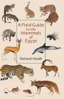 Hoath, Richard - A Field Guide to the Mammals of Egypt - 9789774162541 - V9789774162541