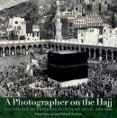 Kioumgi, Farid - A Photographer on the Hajj: The Travels of Muhammad 'Ali Effendi Sa'udi (1904/1908) - 9789774162909 - V9789774162909