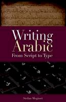 Moginet, Stefan - Writing Arabic: From Script to Type - 9789774162923 - V9789774162923