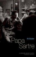 Bader, Ali - Papa Sartre: A Modern Arabic Novel (Modern Arabic Literature (Hardcover)) - 9789774162985 - V9789774162985