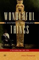 Thompson, Jason - Wonderful Things: A History of Egyptology: 2: The Golden Age: 1881-1914 - 9789774166921 - V9789774166921