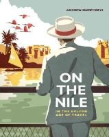 Humphreys, Andrew - On the Nile in the Golden Age of Travel - 9789774166938 - V9789774166938