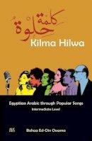 Ossama, Bahaa Ed-Din - Kilma Hilwa: Egyptian Arabic through Popular Songs: Intermediate Level - 9789774167089 - V9789774167089