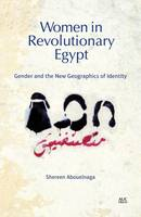 Abouelnaga, Shereen - Women in Revolutionary Egypt: Gender and the New Geographics of Identity - 9789774167478 - V9789774167478