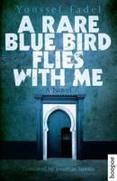 Fadel, Youssef - A Rare Blue Bird Flies with Me: A Novel - 9789774167546 - V9789774167546