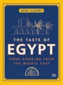 Eldaief, Dyna - The Taste of Egypt: Home Cooking from the Middle East - 9789774167553 - V9789774167553