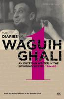 Edited by May Hawas. Including an interview withDiana Athill - An Egyptian in the Swinging Sixties: The Diaries of Waguih Ghali: Volume 1: 1964-66 - 9789774167805 - V9789774167805