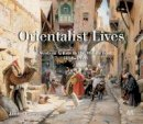 Parry, James - Orientalist Lives: Western Artists in the Middle East, 1830–1920 - 9789774168352 - V9789774168352