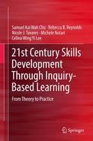 Chu, Samuel Kai Wah, Reynolds, Rebecca B., Tavares, Nicole J., Notari, Michele, Lee, Celina Wing Yi - 21st Century Skills Development Through Inquiry-Based Learning: From Theory to Practice - 9789811024795 - V9789811024795