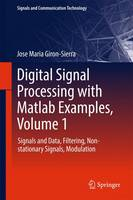 Giron-Sierra, Jose Maria - Digital Signal Processing with Matlab Examples, Volume 1: Signals and Data, Filtering, Non-stationary Signals, Modulation (Signals and Communication Technology) - 9789811025334 - V9789811025334