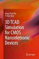 Wu, Yung-Chun, Jhan, Yi-Ruei - 3D TCAD Simulation for CMOS Nanoeletronic Devices - 9789811030659 - V9789811030659