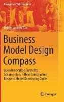 Yun, JinHyo Joseph - Business Model Design Compass: Open Innovation Funnel to Schumpeterian New Combination Business Model Developing Circle (Management for Professionals) - 9789811041266 - V9789811041266