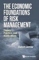 Jarrow, Robert A. - Economic Foundations Of Risk Management, The: Theory, Practice, And Applications - 9789813147515 - V9789813147515