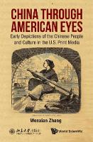 WenxianZhang - China Through American Eyes: Early Depictions Of The Chinese People And Culture In The US Print Media (China Studies) - 9789813202252 - V9789813202252