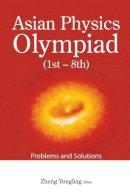 Zheng Yongling - Asian Physics Olympiad (1st-8th) - 9789814271431 - V9789814271431