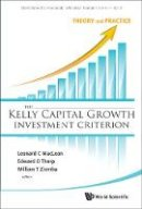 Leonard C. MacLean, Edward O Thorp, William T Ziemba - The Kelly Capital Growth Investment Criterion: Theory and Practice (World Scientific Handbook in Financial Economic Series) - 9789814293495 - V9789814293495