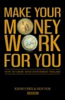 Chee, Keon - Make Your Money Work for You: How to Grow Your Investment Dollars. by Keon Chee and Ben Fok - 9789814328616 - V9789814328616