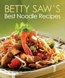 Saw, Betty - Betty Saw's Best Noodle Recipes - 9789814328869 - V9789814328869