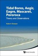 Chanson, Hubert - Tidal Bores, Aegir, Eagre, Mascaret, Pororoca - 9789814335416 - V9789814335416