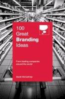 Mccartney, Sarah - 100 Great Branding Ideas (100 Great Ideas) - 9789814351218 - V9789814351218
