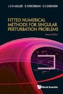 O'Riordan, Eugene; Miller, J. J. H.; Shishkin, G. I. - Fitted Numerical Methods for Singular Perturbation Problems - 9789814390736 - V9789814390736