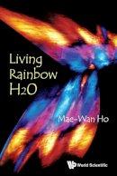 Ho, Mae-Wan - Living Rainbow H2O - 9789814390897 - V9789814390897