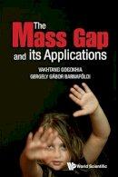 Vakhtang, Gogokhia; Barnafoldi, Gergely Gabor - The Mass Gap and Its Applications - 9789814440707 - V9789814440707