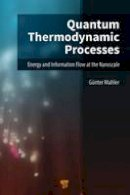 Mahler, Guenter - Quantum Thermodynamic Processes: Energy and Information Flow at the Nanoscale - 9789814463737 - V9789814463737