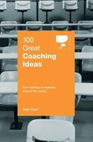 Shaw, Peter - 100 Great Coaching Ideas - 9789814516051 - V9789814516051