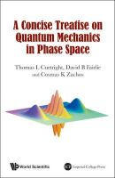 Curtright, Thomas; Fairlie, David B.; Zachos, Cosmas K. - Concise Treatise on Quantum Mechanics in Phase Space - 9789814520430 - V9789814520430