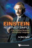Ira Mark Egdall - Einstein Relatively Simple: Our Universe Revealed - 9789814525596 - V9789814525596
