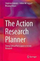 Kemmis, Stephen, McTaggart, Robin, Nixon, Rhonda - The Action Research Planner: Doing Critical Participatory Action Research - 9789814560665 - V9789814560665